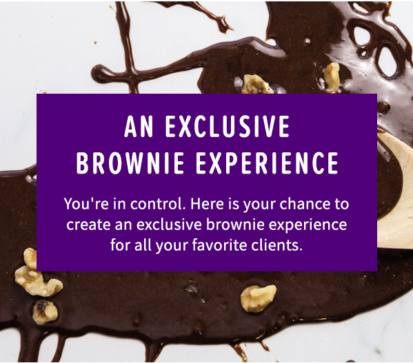 AN EXCLUSIVE BROWNIE EXPERIENCE